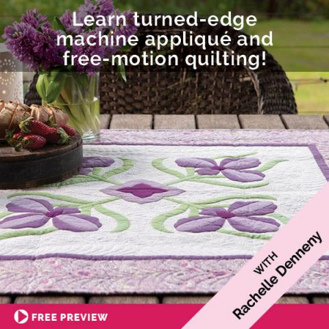 Learn turned-edge machine appliqué and free-motion quilting!